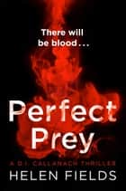 Perfect Prey: The twisty new crime thriller you need to read in 2017 (A DI Callanach Thriller) ebook by Helen Fields