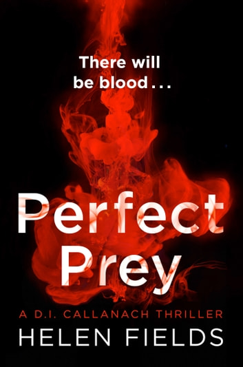 Perfect Prey: The twisty new crime thriller you need to read in 2017 (A DI Callanach Thriller, Book 2) ebook by Helen Fields