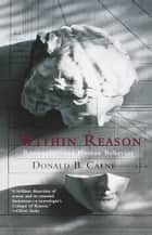 Within Reason - Rationality and Human Behavior ebook by Donald Calne