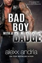 Bad Boy With A Badge ebook by Alexx Andria