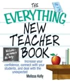 The Everything New Teacher Book - Increase Your Confidence, Connect With Your Students, and Deal With the Unexpected ebook by Melissa Kelly