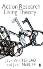Action Research - Living Theory ebook by Dr A Jack Whitehead, Jean McNiff