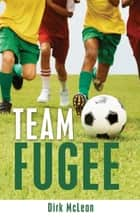 Team Fugee ebook by Dirk McLean