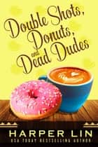 Double Shots, Donuts, and Dead Dudes - A Cape Bay Cafe Mystery, #8 ebooks by Harper Lin
