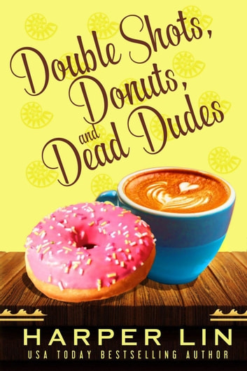 Double Shots, Donuts, and Dead Dudes - A Cape Bay Cafe Mystery, #8 ebook by Harper Lin