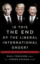 Is This the End of the Liberal International Order? - The Munk Debate on Geopolitics ebook by Fareed Zakaria, Rudyard Griffiths, Niall Ferguson