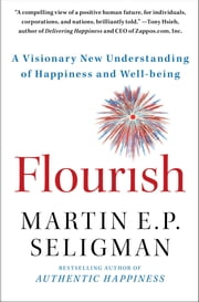 Flourish - A Visionary New Understanding of Happiness and Well-being ebook by Kobo.Web.Store.Products.Fields.ContributorFieldViewModel