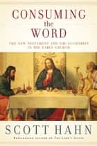 Consuming the Word ebook by Scott Hahn