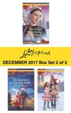 Harlequin Love Inspired December 2017 - Box Set 2 of 2 - An Anthology ebook by Rebecca Kertz, Brenda Minton, Mindy Obenhaus