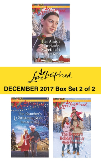 Harlequin Love Inspired December 2017 - Box Set 2 of 2 - Her Amish Christmas Sweetheart\The Rancher's Christmas Bride\The Deputy's Holiday Family ebook by Rebecca Kertz,Brenda Minton,Mindy Obenhaus