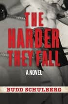 The Harder They Fall ebook by Budd Schulberg