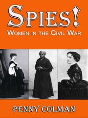 Spies! Women in the Civil War ebook by Penny Colman