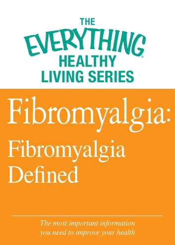 Fibromyalgia: Fibromyalgia Defined - The most important information you need to improve your health eBook by Adams Media