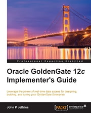 Oracle GoldenGate 12c Implementer's Guide ebook by John P Jeffries