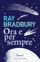 Ora e per sempre ebook by Ray Bradbury