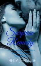 Surprise Remedy: Insatiable Appetites Standalone Book 2 ebook by Bella Jeanisse