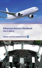 Advanced Avionics Handbook - FAA-H-8083-6 ebook by Federal Aviation Administration
