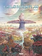 Colonisation - Tome 03 - L'arbre matrice ebook by Denis-Pierre Filippi, Vincenzo Cucca