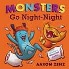 Monsters Go Night-Night ebook by Aaron Zenz