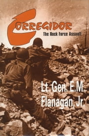 Corregidor, The Rock Force Assault, 1945 ebook by E.M. Flanagan, Jr.