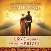 Love and Other Consolation Prizes - A Novel luisterboek by Jamie Ford