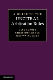 A Guide to the Uncitral Arbitration Rules ebook by Croft, Clyde