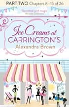 Ice Creams at Carrington's: Part Two, Chapters 8–15 of 26 ebook by