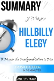 J.D. Vance's Hillbilly Elegy A Memoir of a Family and Culture In Crisis | Summary ebook by Ant Hive Media