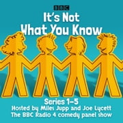It's Not What You Know: Series 1-5 - The BBC Radio 4 comedy panel show audiobook by BBC Radio Comedy