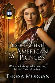 Desert Sheikh vs American Princess ebook by Teresa Morgan