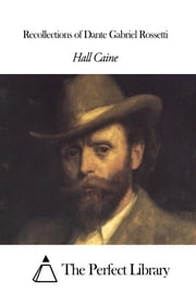 Recollections of Dante Gabriel Rossetti ebook by Hall Caine