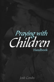 Praying With Children ebook by Josh Combs
