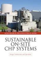Sustainable On-Site CHP Systems: Design, Construction, and Operations ebook by Milton Meckler, Lucas Hyman
