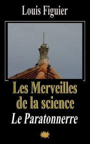 Les Merveilles de la science/Le Paratonnerre ebook by Louis Figuier
