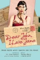 Dear John, I Love Jane - Women Write About Leaving Men for Women ebook by Candace Walsh, Laura André, Lisa Diamond
