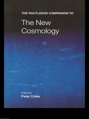 The Routledge Companion to the New Cosmology ebook by Peter Coles