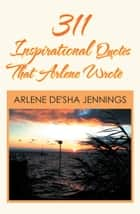 311 Inspirational Quotes that Arlene Wrote ebook by Arlene De'Sha Jennings