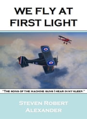 We Fly at First Light ebook by Steven Robert Alexander