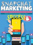 Snapchat Marketing Success ebook by Hillary Scholl