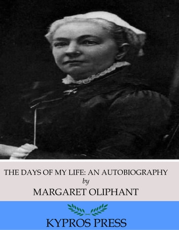 The Days of My Life: An Autobiography ebook by Margaret Oliphant
