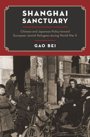 Shanghai Sanctuary - Chinese and Japanese Policy toward European Jewish Refugees during World War II ebook by Bei Gao