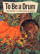 To Be a Drum ebook by Evelyn Coleman, Aminah Brenda Lynn Robinson