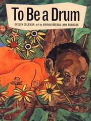 To Be a Drum ebook by Evelyn Coleman,Aminah Brenda Lynn Robinson