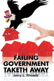 Failing Government Taketh Away ebook by Jerry L. Rhoads