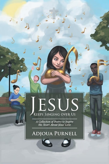 Jesus Keeps Singing over Us - A Collection of Poetry to Inspire the Heart About Jesus' Love eBook by Adjoua Purnell