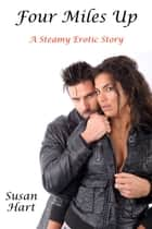 Four Miles Up: A Steamy Erotic Story ebook by Susan Hart