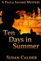 Ten Days in Summer - A Paula Savard Mystery ebook by Susan Calder