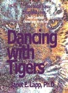 Dancing with Tigers ebook by Dr. Janet Lapp