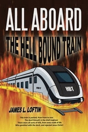 All Aboard - The Hellbound Train ebook by James L. Loftin