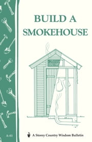 Build a Smokehouse - Storey Country Wisdom Bulletin A-81 ebook by Ed Epstein